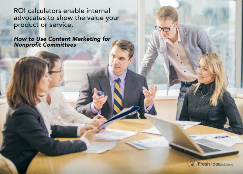 How to ROI calculators empower internal advocates. Content Marketing for Nonprofit Committees