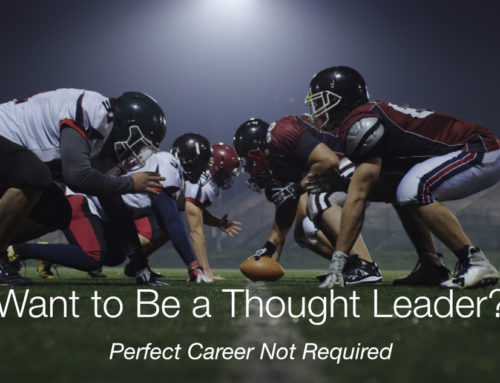 Want to Be a Thought Leader? Perfect Career Not Required